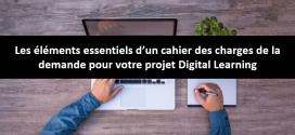 Les éléments essentiels d'un cahier des charges de la demande dans un projet digital learning